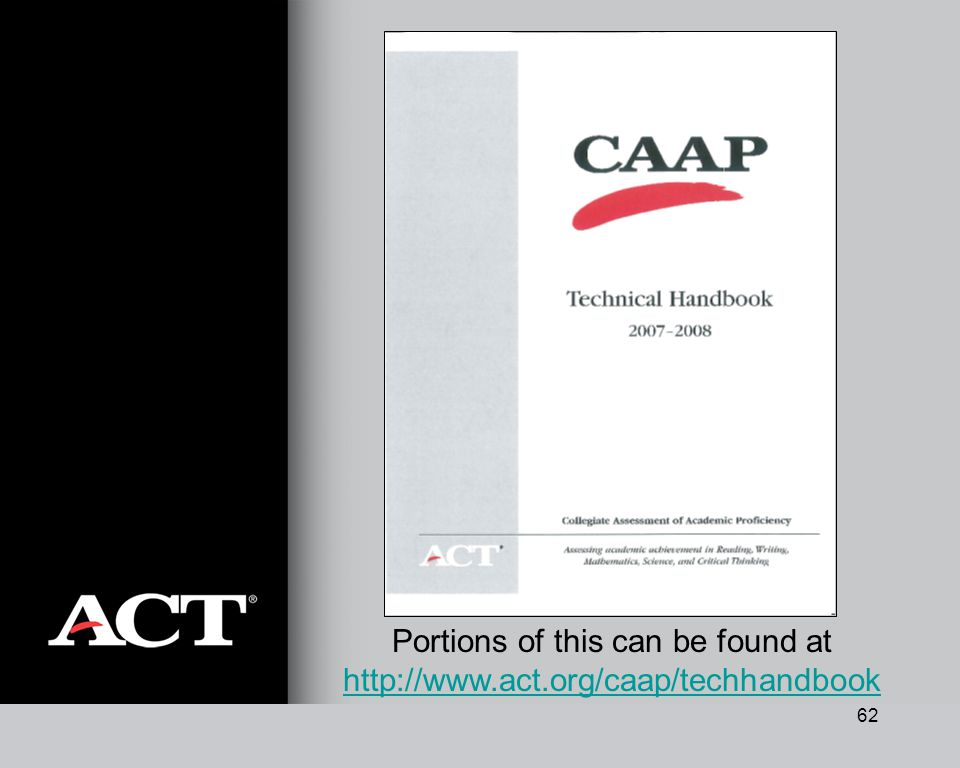 62 Portions of this can be found at http://www.act.org/caap/techhandbook http://www.act.org/caap/techhandbook