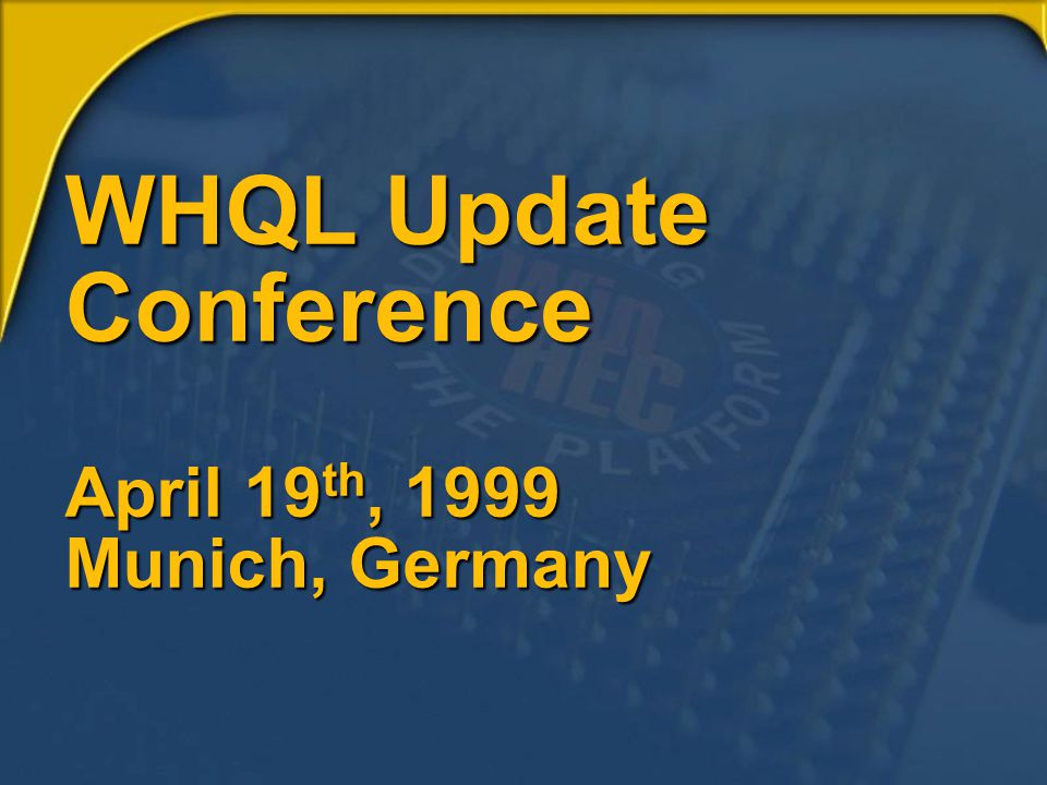 WHQL Update Conference April 19 th, 1999 Munich, Germany