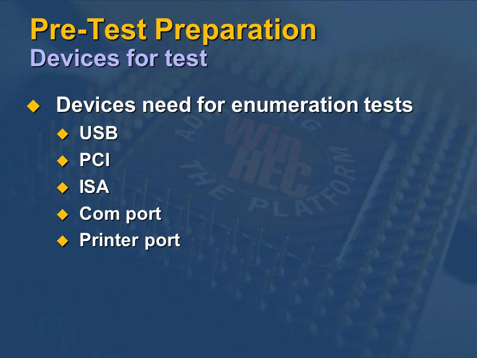 Pre-Test Preparation Devices for test Devices need for enumeration tests Devices need for enumeration tests USB USB PCI PCI ISA ISA Com port Com port Printer port Printer port