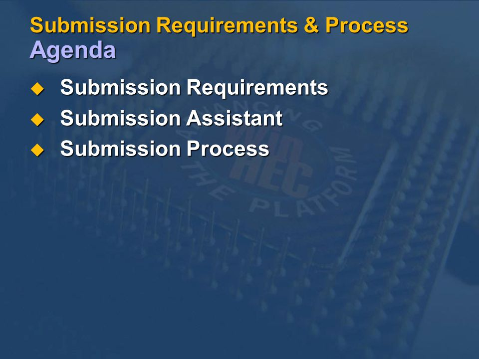 Submission Requirements & Process Agenda Submission Requirements Submission Requirements Submission Assistant Submission Assistant Submission Process Submission Process