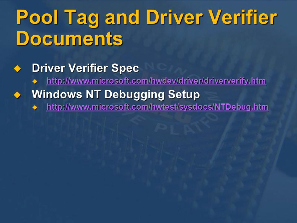 Pool Tag and Driver Verifier Documents Driver Verifier Spec Driver Verifier Spec Windows NT Debugging Setup Windows NT Debugging Setup