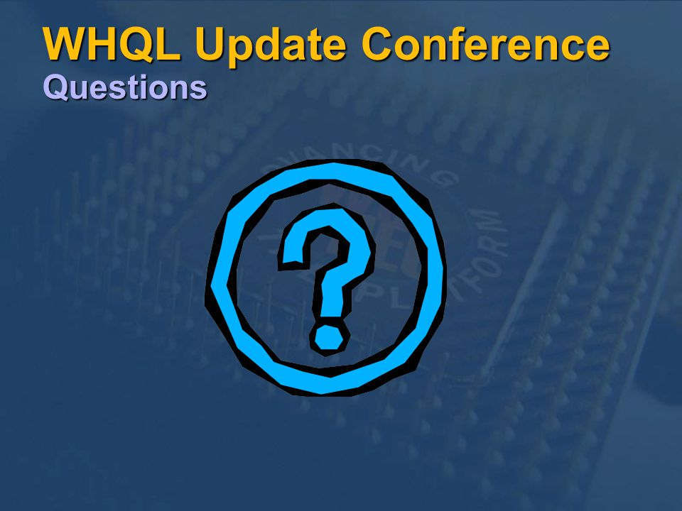 WHQL Update Conference Questions
