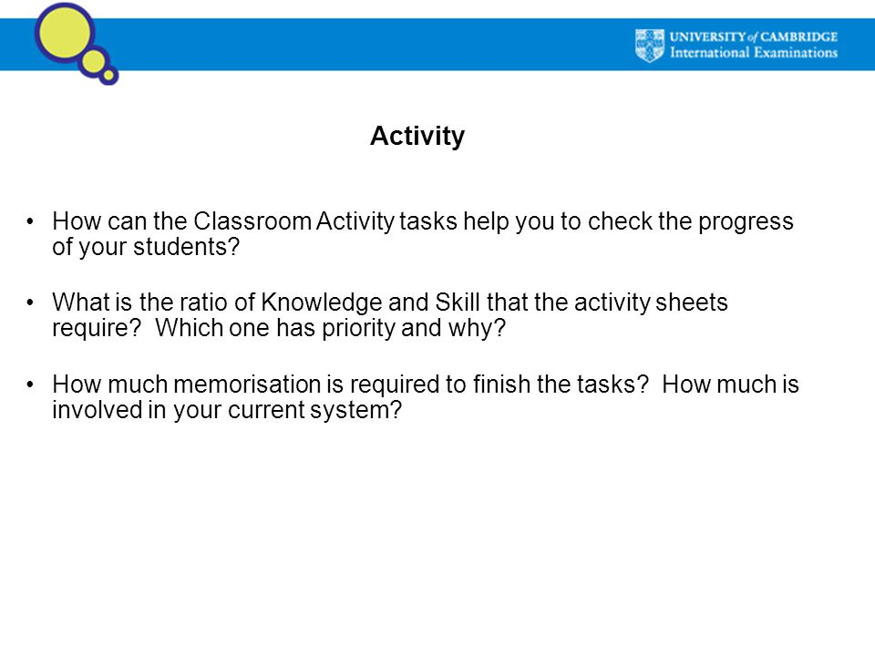 Activity How can the Classroom Activity tasks help you to check the progress of your students? What is the ratio of Knowledge and Skill that the activ