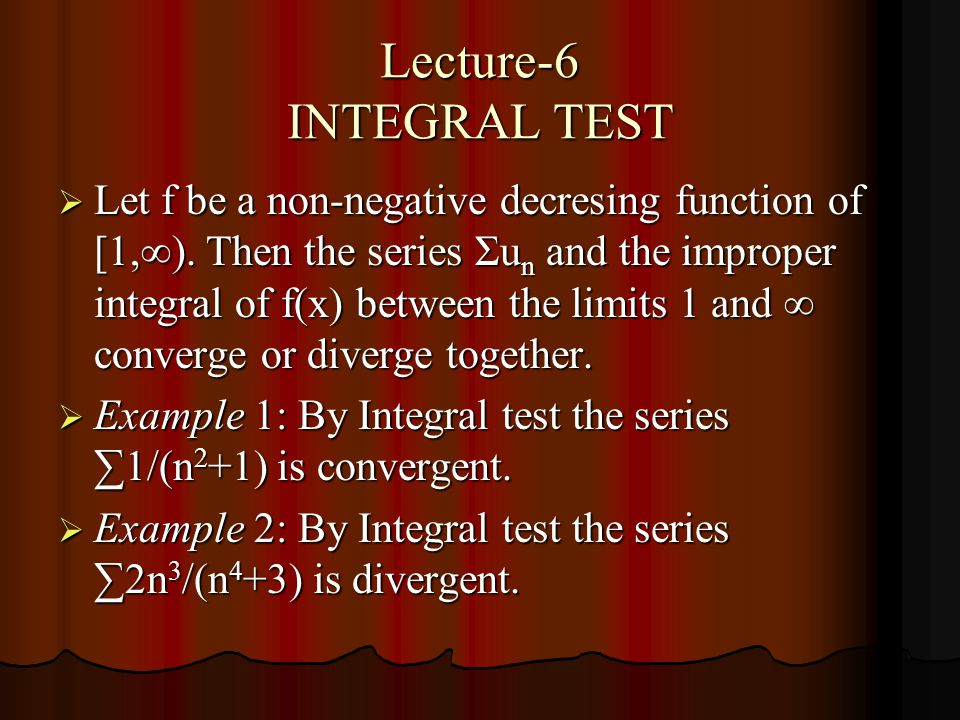 Lecture-6 INTEGRAL TEST Let f be a non-negative decresing function of [1,).