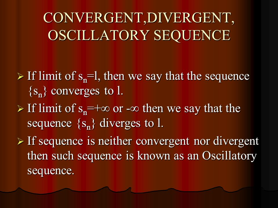 CONVERGENT,DIVERGENT, OSCILLATORY SEQUENCE If limit of s n =l, then we say that the sequence {s n } converges to l.