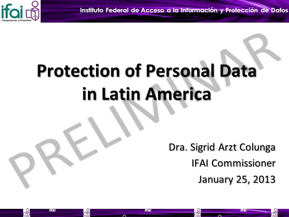 Instituto Federal de Acceso a la Información y Protección de Datos Protection of Personal Data in Latin America Dra.