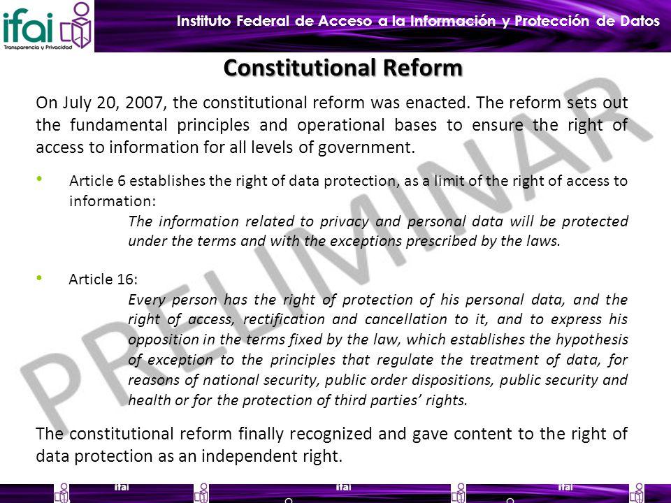 Instituto Federal de Acceso a la Información y Protección de Datos Constitutional Reform On July 20, 2007, the constitutional reform was enacted.