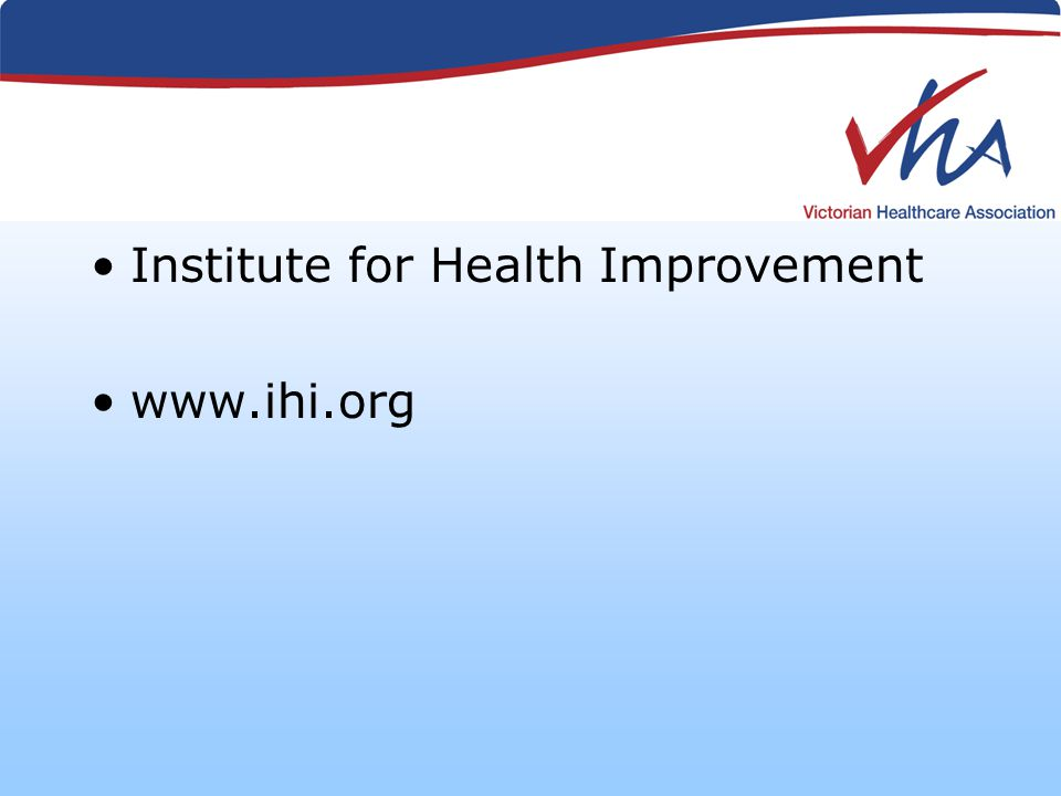 Institute for Health Improvement www.ihi.org