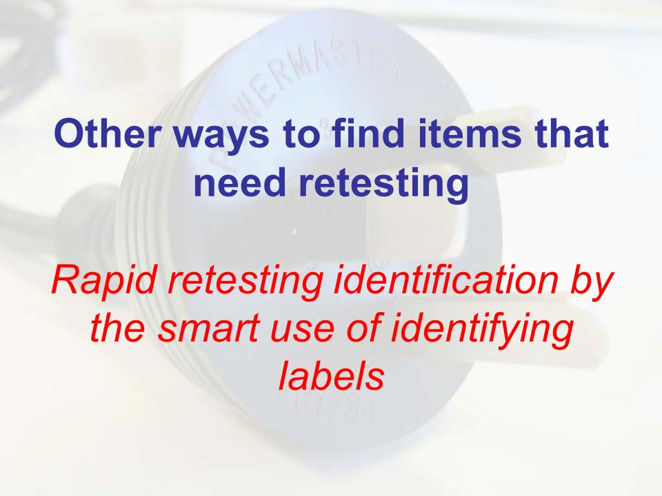 Other ways to find items that need retesting Rapid retesting identification by the smart use of identifying labels
