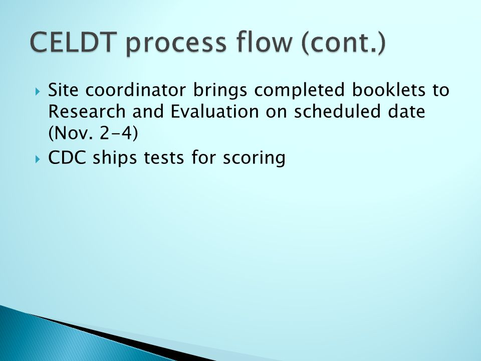 Site coordinator brings completed booklets to Research and Evaluation on scheduled date (Nov. 2-4) CDC ships tests for scoring