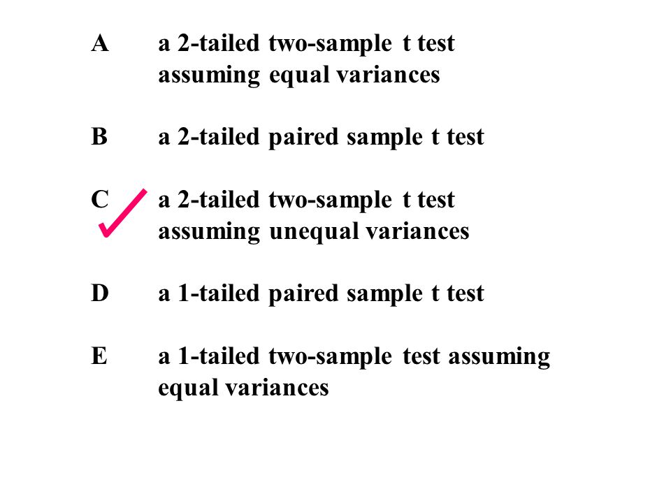 Aa 2-tailed two-sample t test assuming equal variances Ba 2-tailed paired sample t test Ca 2-tailed two-sample t test assuming unequal variances Da 1-tailed paired sample t test Ea 1-tailed two-sample test assuming equal variances