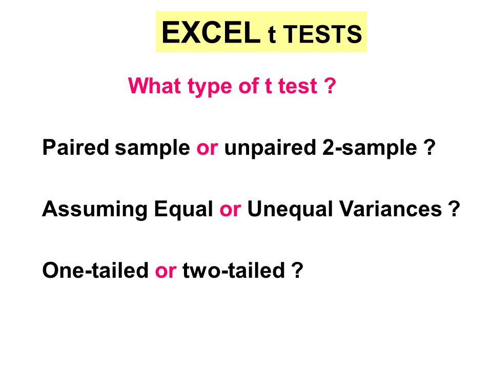 EXCEL t TESTS What type of t test . Paired sample or unpaired 2-sample .