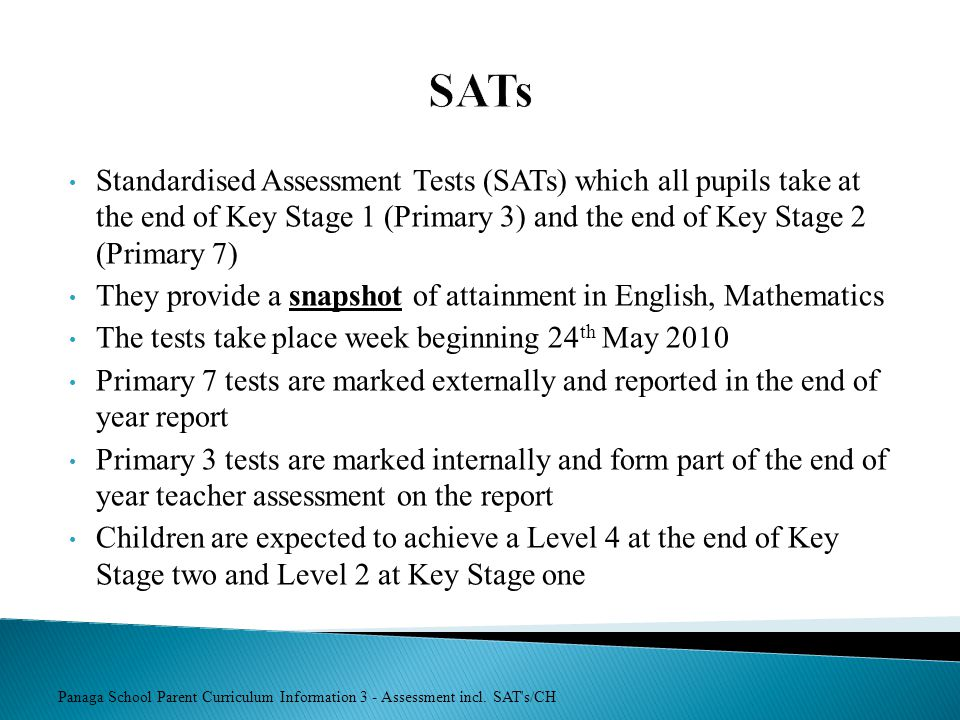 Panaga School Parent Curriculum Information 3 - Assessment incl. SAT's/CH SATs Standardised Assessment Tests (SATs) which all pupils take at the end o