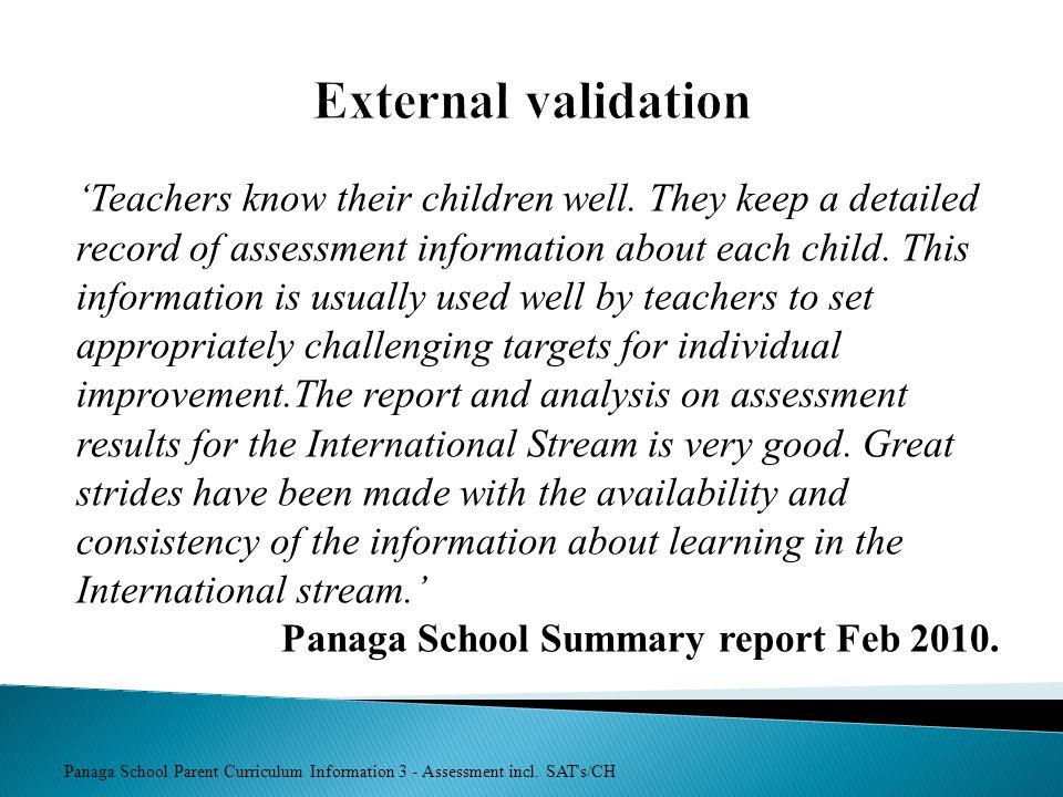 Panaga School Parent Curriculum Information 3 - Assessment incl. SAT's/CH External validation Teachers know their children well. They keep a detailed