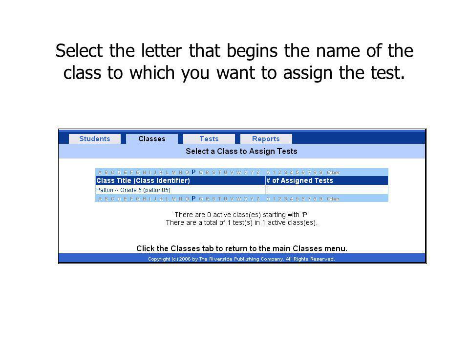 Select the letter that begins the name of the class to which you want to assign the test.