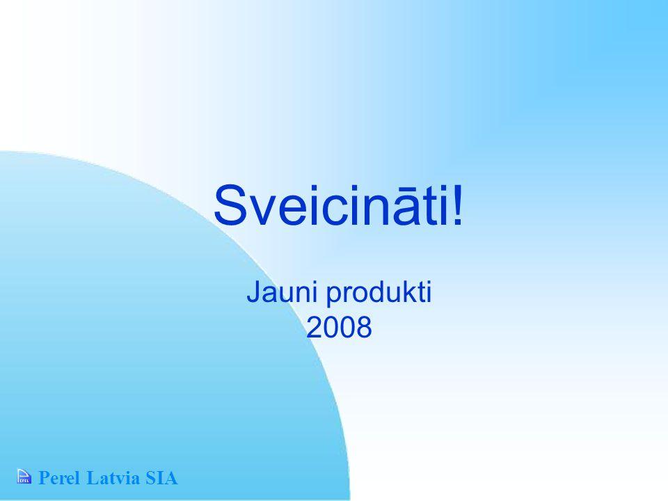 Perel Latvia SIA Sveicināti! Jauni produkti 2008