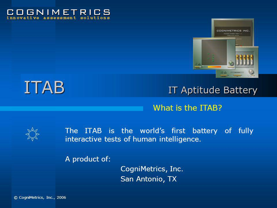 ITAB IT Aptitude Battery The ITAB is the worlds first battery of fully interactive tests of human intelligence.