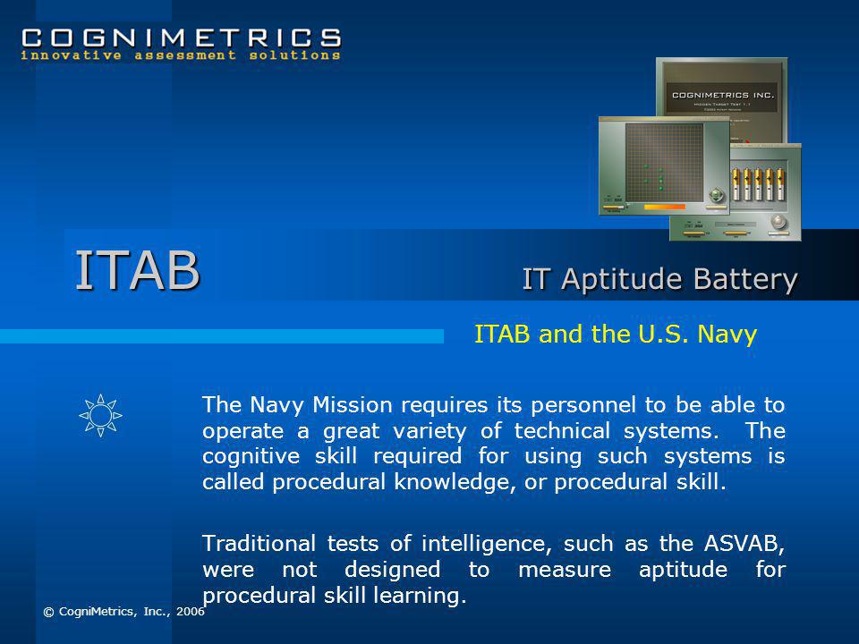 ITAB IT Aptitude Battery The Navy Mission requires its personnel to be able to operate a great variety of technical systems.