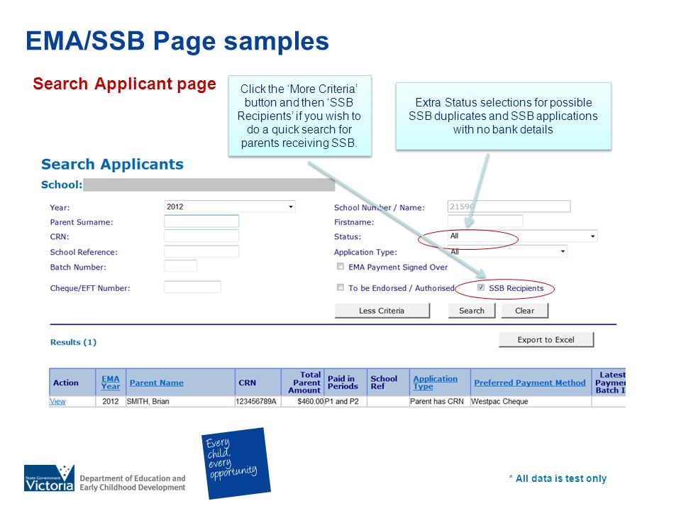 EMA/SSB Page samples Search Applicant page * All data is test only Extra Status selections for possible SSB duplicates and SSB applications with no bank details Click the More Criteria button and then SSB Recipients if you wish to do a quick search for parents receiving SSB.