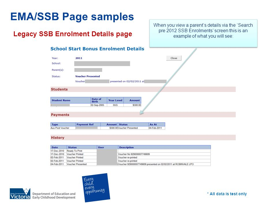EMA/SSB Page samples Legacy SSB Enrolment Details page * All data is test only When you view a parents details via the Search pre 2012 SSB Enrolments screen this is an example of what you will see: