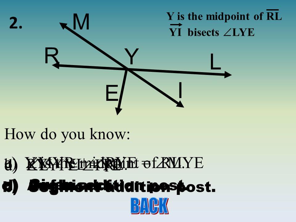 R Y L I E M Y is the midpoint of RL YI bisects LYE 2.