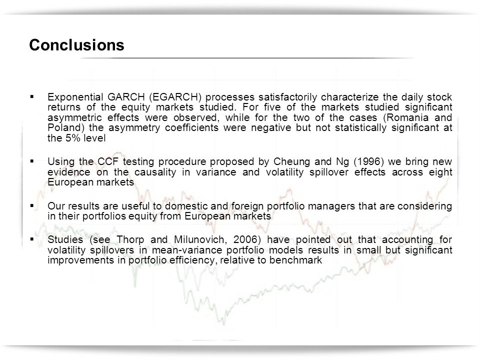 Conclusions Exponential GARCH (EGARCH) processes satisfactorily characterize the daily stock returns of the equity markets studied.