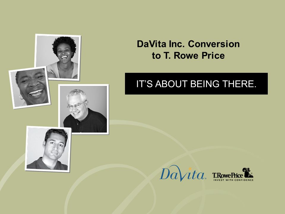 Icahn Conversion to T. Rowe Price ITS ABOUT BEING THERE. DaVita Inc. Conversion to T. Rowe Price