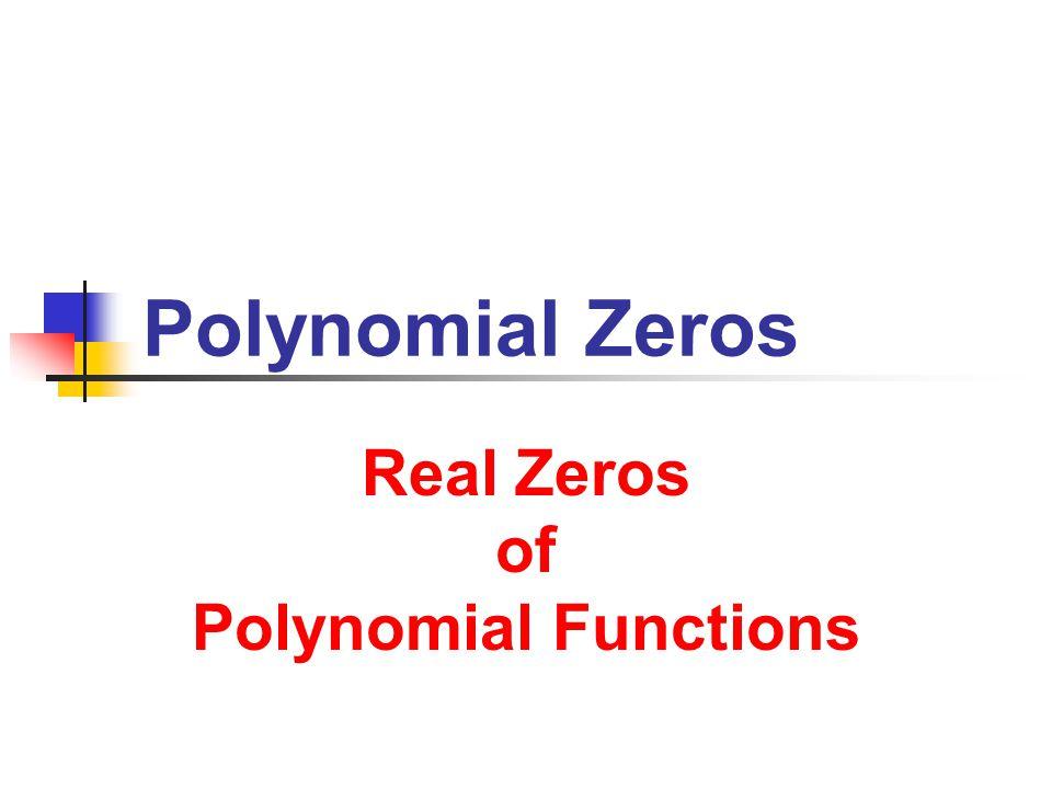 Polynomial Zeros Real Zeros of Polynomial Functions
