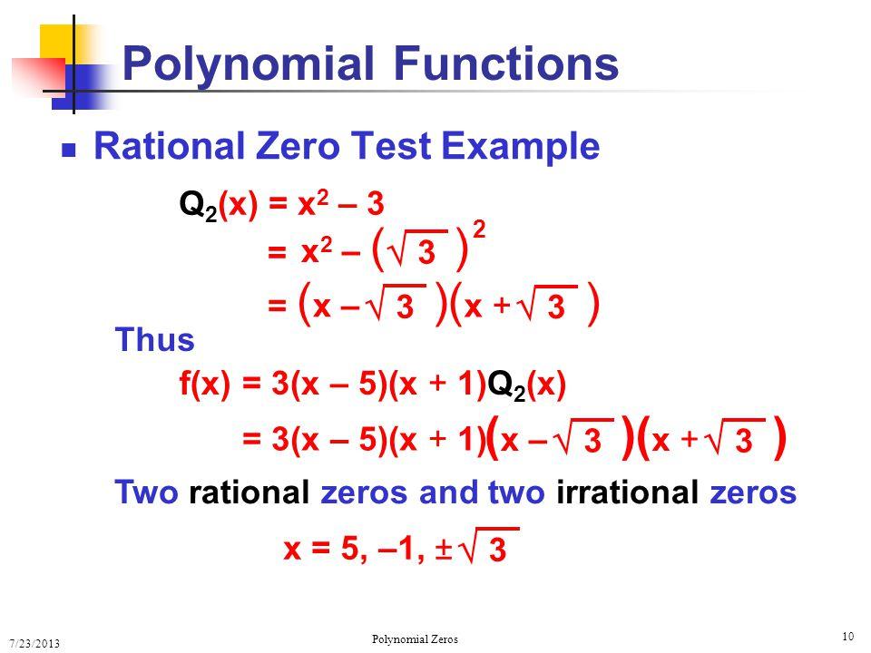 7/23/2013 Polynomial Zeros 10 Rational Zero Test Example Polynomial Functions Q 2 (x) = x 2 – 3 = 3 x 2 – ( ) 2 = 3 ( x – ) 3 ( x + ) f(x)= 3(x – 5)(x