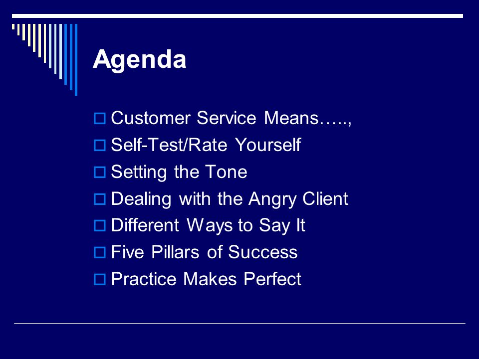 Agenda Customer Service Means….., Self-Test/Rate Yourself Setting the Tone Dealing with the Angry Client Different Ways to Say It Five Pillars of Succ