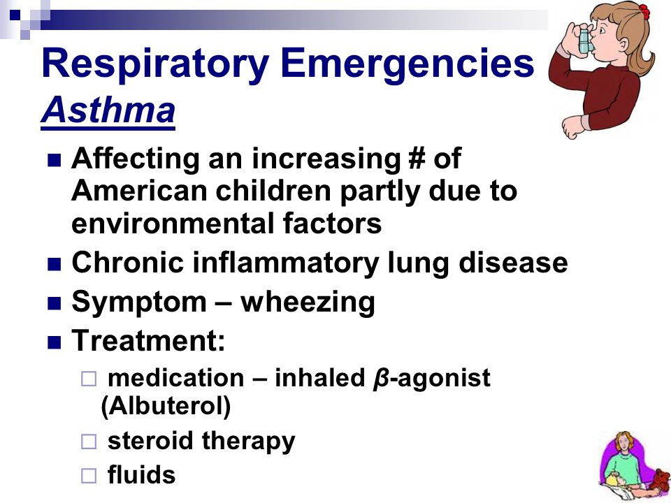 Respiratory Emergencies Asthma Affecting an increasing # of American children partly due to environmental factors Chronic inflammatory lung disease Sy