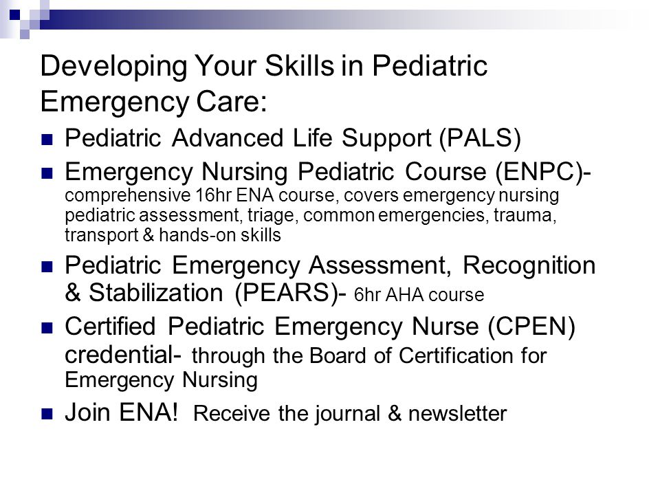 Developing Your Skills in Pediatric Emergency Care: Pediatric Advanced Life Support (PALS) Emergency Nursing Pediatric Course (ENPC)- comprehensive 16