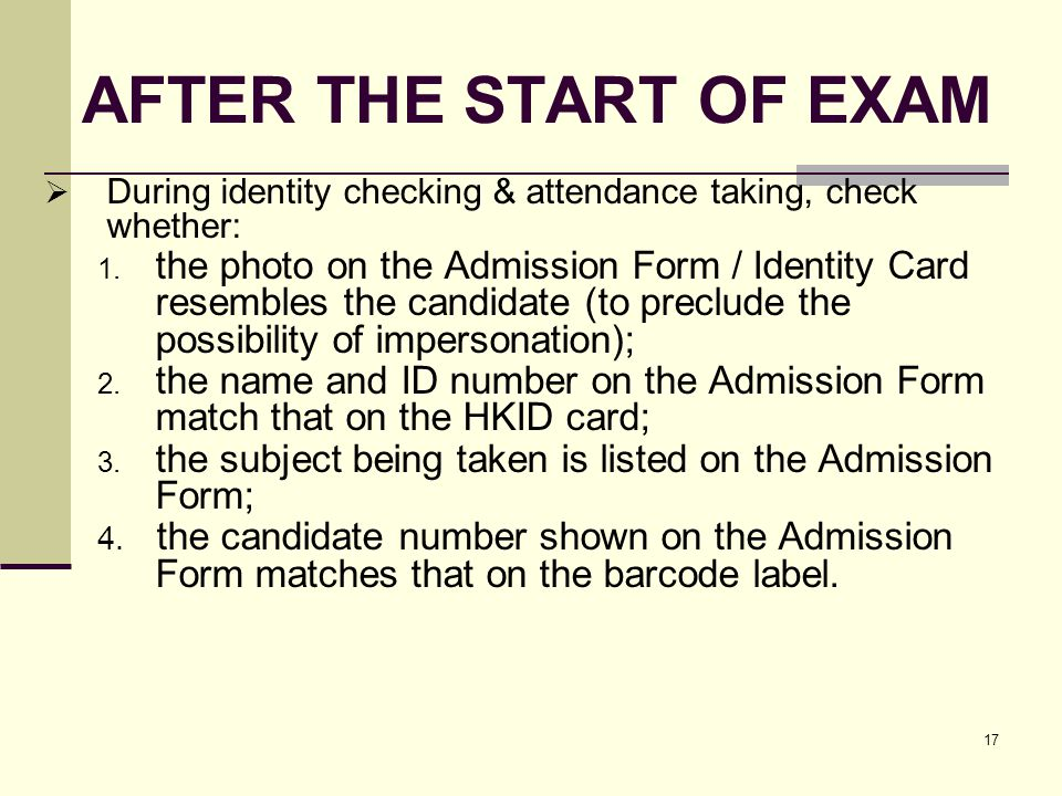 17 AFTER THE START OF EXAM During identity checking & attendance taking, check whether: 1.