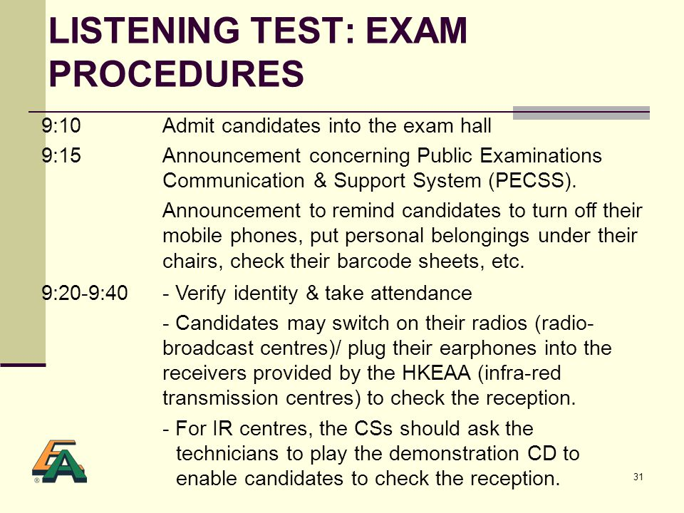 31 LISTENING TEST: EXAM PROCEDURES 9:10 9:15 Admit candidates into the exam hall Announcement concerning Public Examinations Communication & Support System (PECSS).