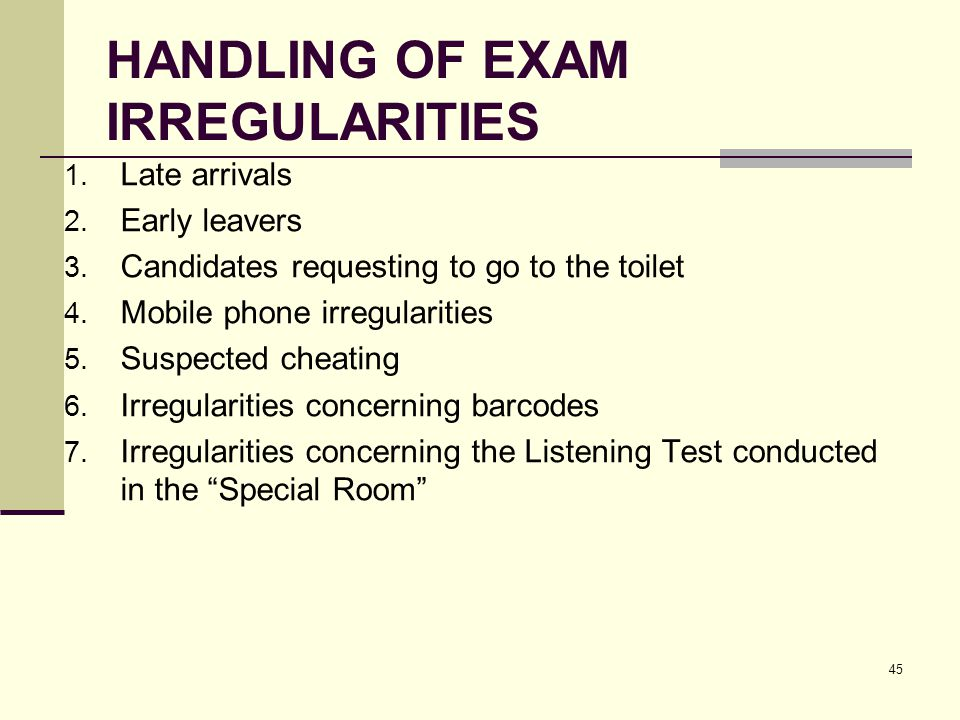 45 HANDLING OF EXAM IRREGULARITIES 1. Late arrivals 2.
