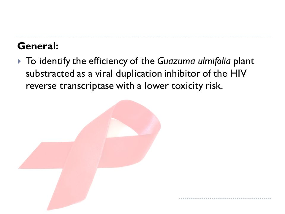 General: To identify the efficiency of the Guazuma ulmifolia plant substracted as a viral duplication inhibitor of the HIV reverse transcriptase with a lower toxicity risk.