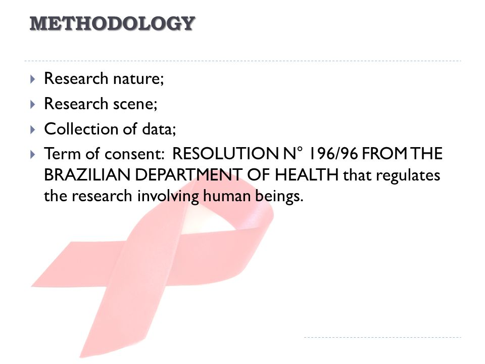 METHODOLOGY Research nature; Research scene; Collection of data; Term of consent: RESOLUTION N° 196/96 FROM THE BRAZILIAN DEPARTMENT OF HEALTH that regulates the research involving human beings.