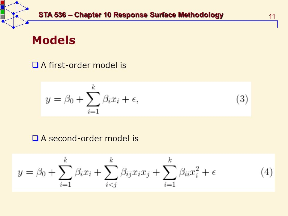 11 STA 536 – Chapter 10 Response Surface Methodology Models A first-order model is A second-order model is