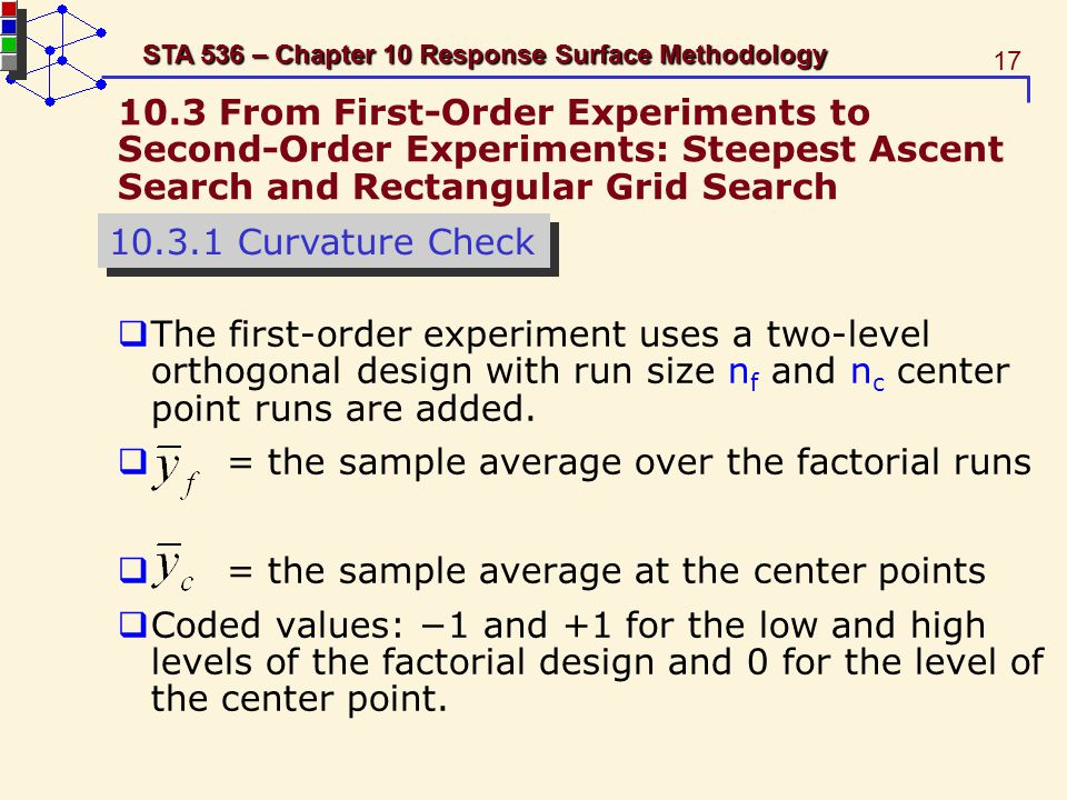 17 STA 536 – Chapter 10 Response Surface Methodology 10.3 From First-Order Experiments to Second-Order Experiments: Steepest Ascent Search and Rectang