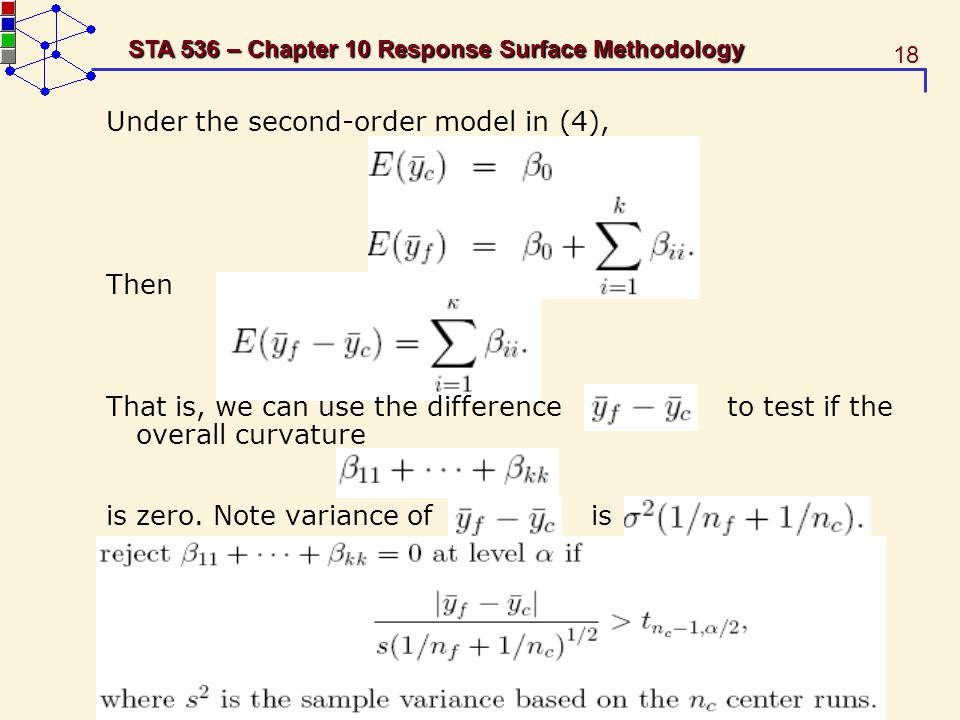 18 STA 536 – Chapter 10 Response Surface Methodology Under the second-order model in (4), Then That is, we can use the difference to test if the overa