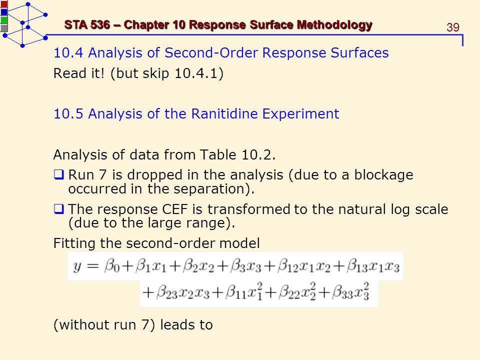 39 STA 536 – Chapter 10 Response Surface Methodology 10.4 Analysis of Second-Order Response Surfaces Read it! (but skip 10.4.1) 10.5 Analysis of the R
