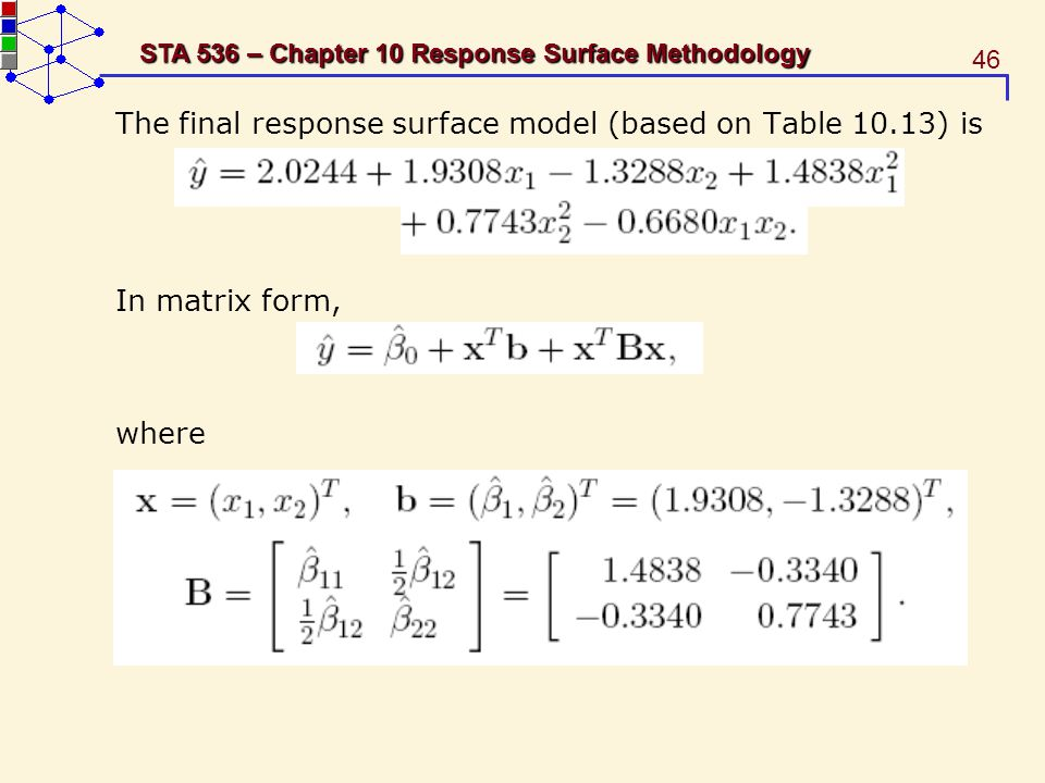 46 STA 536 – Chapter 10 Response Surface Methodology The final response surface model (based on Table 10.13) is In matrix form, where