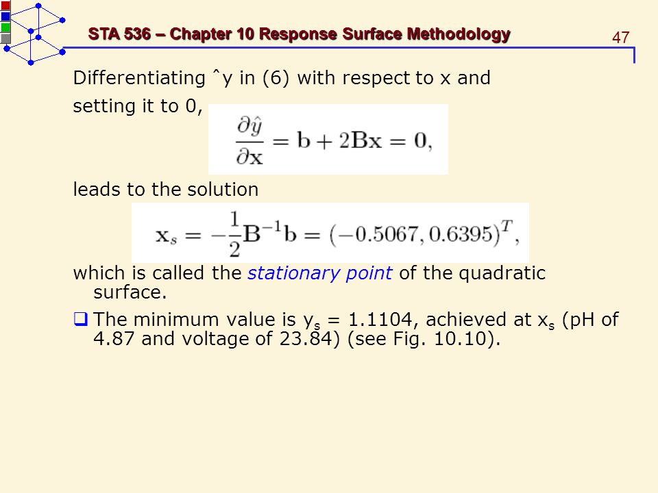 47 STA 536 – Chapter 10 Response Surface Methodology Differentiating ˆy in (6) with respect to x and setting it to 0, leads to the solution which is c