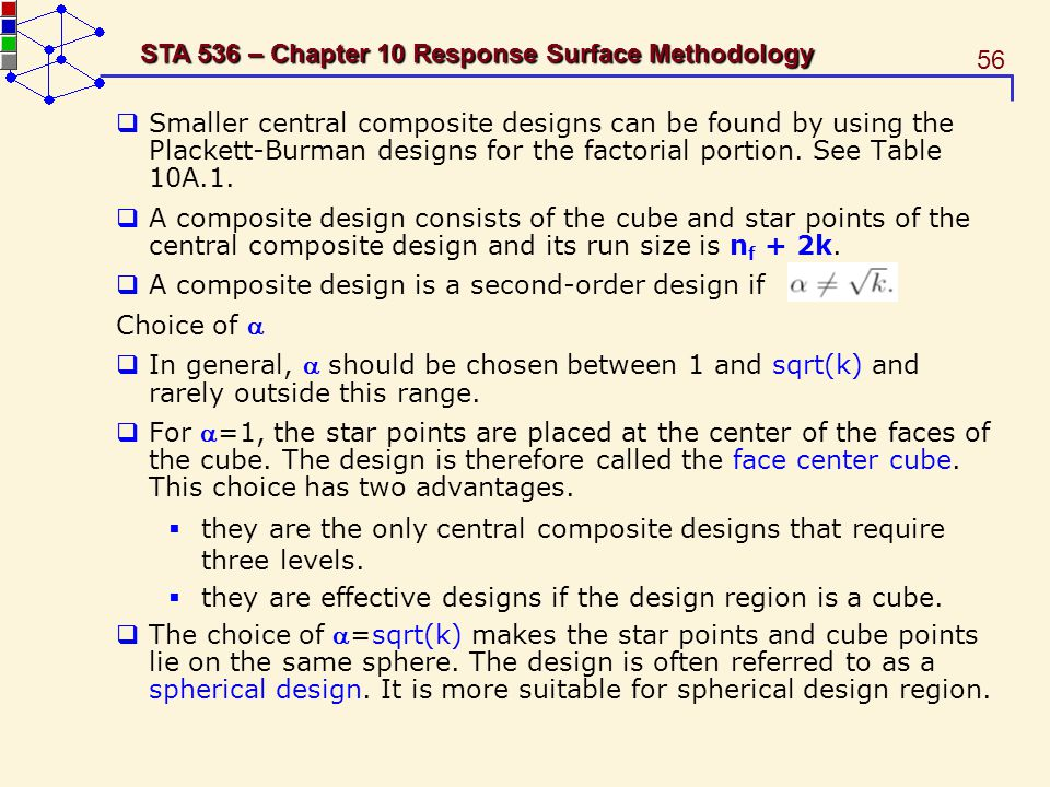 56 STA 536 – Chapter 10 Response Surface Methodology Smaller central composite designs can be found by using the Plackett-Burman designs for the facto