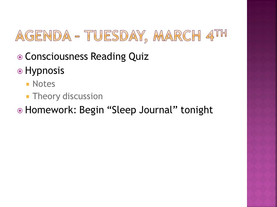 Consciousness Reading Quiz Hypnosis Notes Theory discussion Homework: Begin Sleep Journal tonight