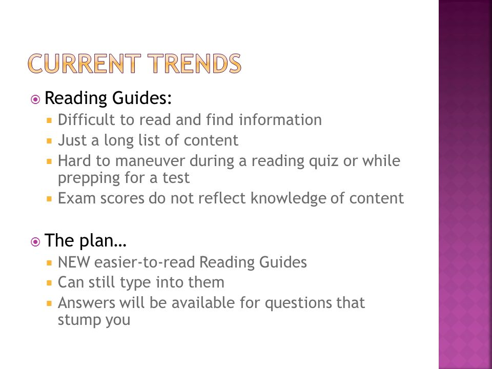 Reading Guides: Difficult to read and find information Just a long list of content Hard to maneuver during a reading quiz or while prepping for a test Exam scores do not reflect knowledge of content The plan… NEW easier-to-read Reading Guides Can still type into them Answers will be available for questions that stump you