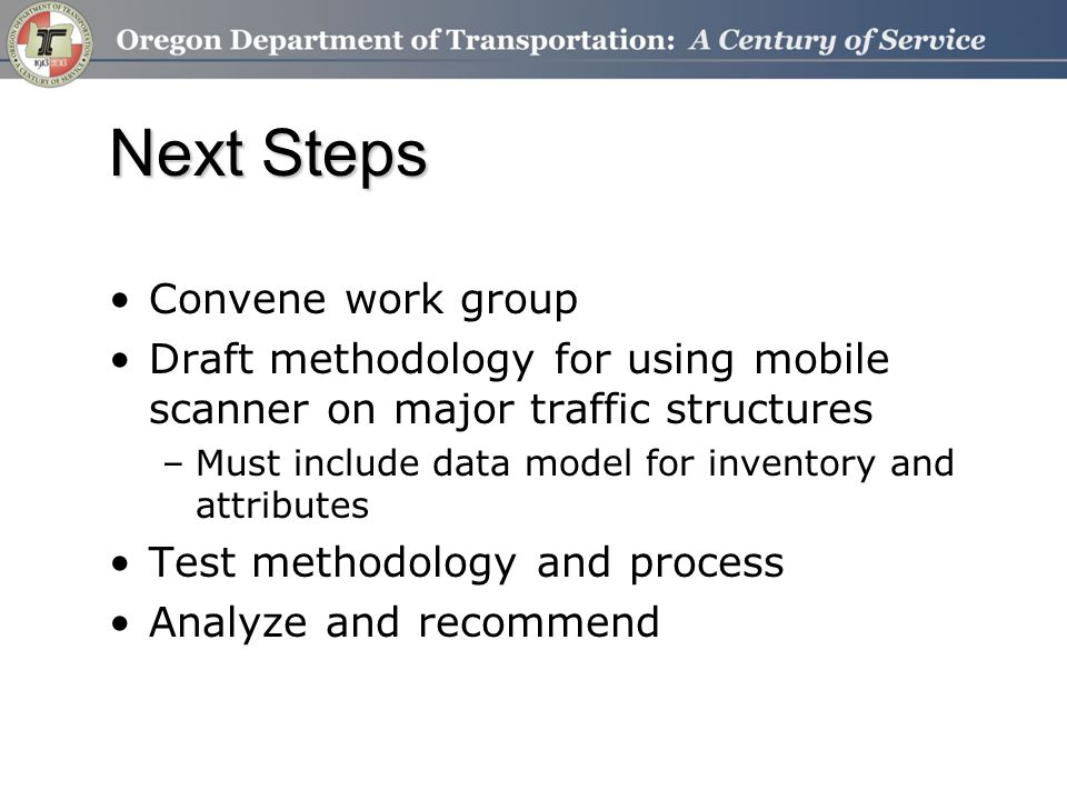 Next Steps Convene work group Draft methodology for using mobile scanner on major traffic structures –Must include data model for inventory and attrib