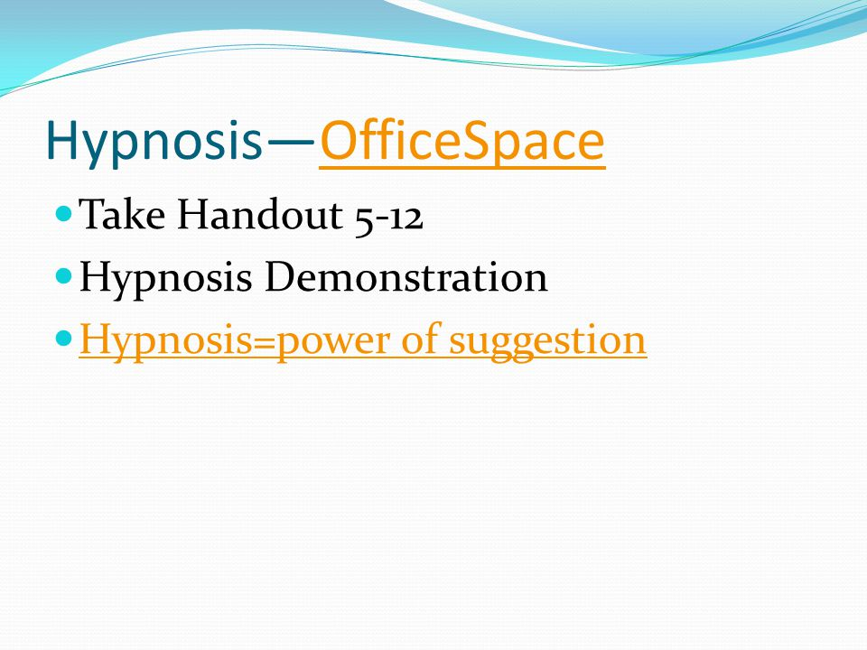 HypnosisOfficeSpaceOfficeSpace Take Handout 5-12 Hypnosis Demonstration Hypnosis=power of suggestion