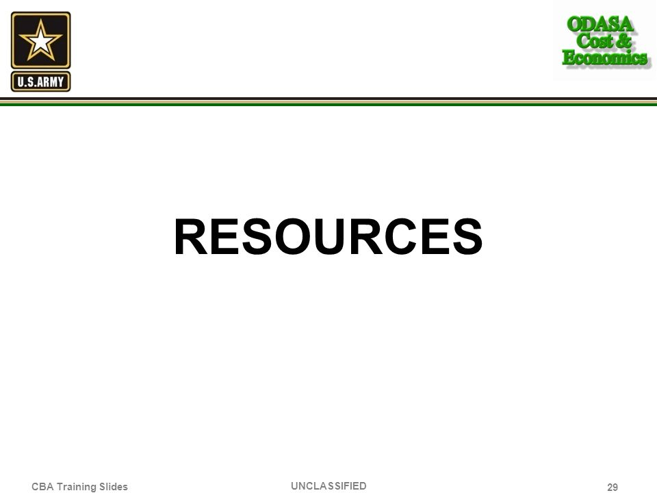 RESOURCES 29 UNCLASSIFIED CBA Training Slides