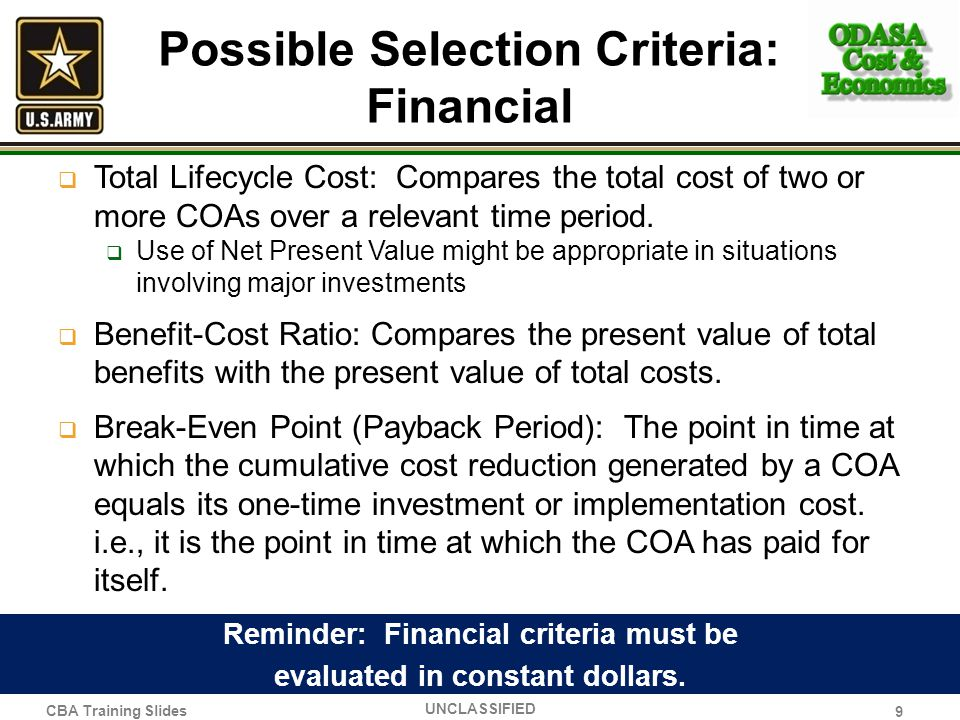Possible Selection Criteria: Financial Total Lifecycle Cost: Compares the total cost of two or more COAs over a relevant time period. Use of Net Prese